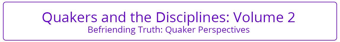 Quakers and the Disciplines Volume 2